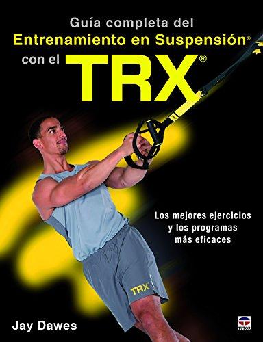 Guía Completa Del Entrenamiento En Suspensión Con El Trx Pdf Download Jay Dawes Abighotan