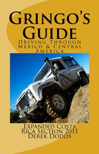 The Gringos Guide To Driving Through   Mexico & Central America: Expanded Costa Rica Section 2011 (Drive Through America compare prices)