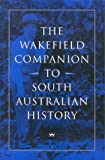Front cover for the book The Wakefield Companion to South Australian History by Wilfrid Prest
