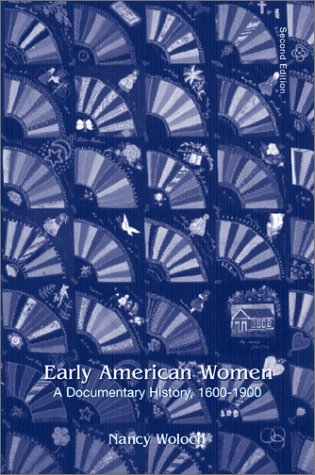 Early American Women: A Documentary History, 1600 - 1900 ()