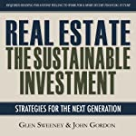 Real Estate: The Sustainable Investment | John Gordon,Glen Sweeney