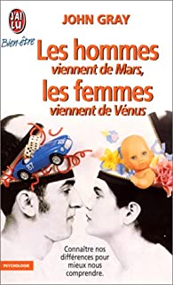 Les hommes viennent de Mars, les femmes viennent de Vénus : connaître nos différences pour mieux nous comprendre, Gray, John