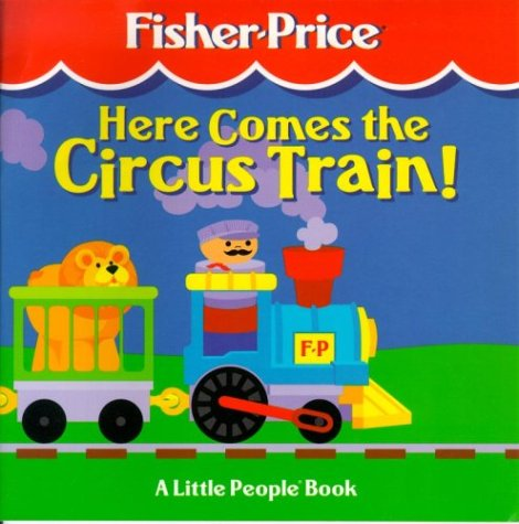 Here Comes the Circus Train: A Little People Book (Fisher-price Little People) -