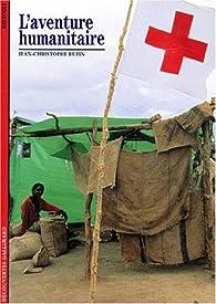 L'Aventure humanitaire par Jean-Christophe Rufin