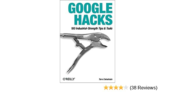 Amazon com: Google Hacks: 100 Industrial-Strength Tips