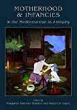 Motherhood and Infancies in the Mediterranean in Antiquity (Childhood in the Past monograph)