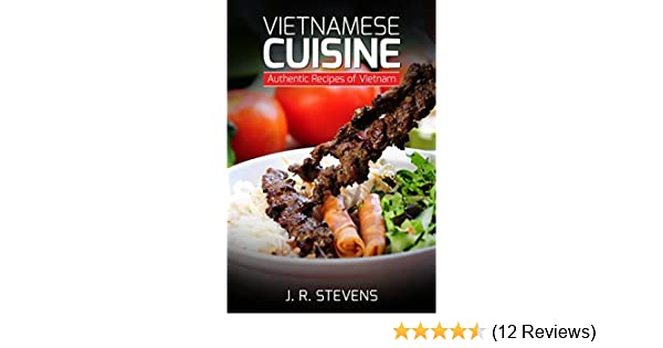 Vietnamese Cuisine: Authentic Recipes of Vietnam