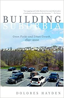 Building Suburbia: Green Fields and Urban Growth, 1820-2000 (Vintage)