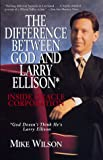 The Difference Between God and Larry Ellison, God Doesn't Think He's Larry Ellison, Mike Wilson, 068816353X