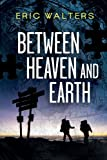 Between Heaven and Earth by Eric Walters front cover