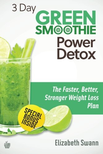 Download 3 Day Green Smoothie Detox: The Faster, Better, Stronger