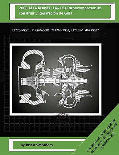 Descargar Libro 2000 Alfa Romeo 146 Jtd Turbocompresor Reconstruir Y Reparación De Guía: 712766-0001, 712766-5001, 712766-9001, 712766-1, 46779032 Brian Smothers