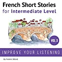 French Short Stories for Intermediate Level: French Short Stories, Volume 3 Audiobook by French, Frederic Bibard Narrated by Kathleen Mertens, Mariem Nouni, Frederic Bibard
