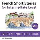 French Short Stories for Intermediate Level: French Short Stories, Volume 3 Audiobook by French, Frederic Bibard Narrated by Kathleen Mertens, Mariem Nouni, Frederic Bibard