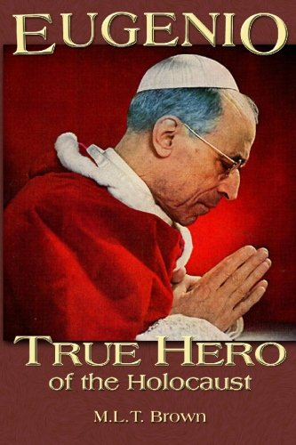Download Eugenio: (Pope Pius XII) True Hero of the Holocaust pdf epub