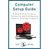 Computer Setup Guide: A Step-by-Step Guide to Setting Up and Configuring a New or Existing Computer (Location Independent Series Book 4)
