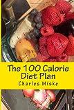 The 100 Calorie Diet Plan, Charles Miske, 1494385473