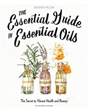 The Essential Guide to Essential Oils: The Secret to Vibrant Health and Beauty