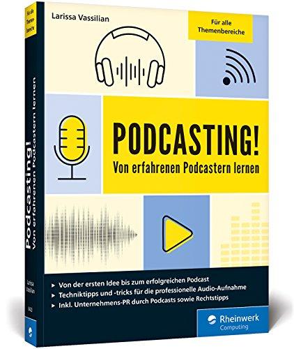 Podcasting!: Alles für Ihren perfekten Podcast: Planung, Aufnahme, Schnitt, Vermarktung etc.