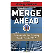 Merge Ahead: Mastering the Five Enduring Trends of Artful M&A (Future of Business Series; Strategy + Business)