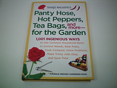 Yankee Magazine's Panty Hose, Hot Peppers, Tea Bags, and More-- For the Garden: 1,001 Ingenious Ways to Use Common Household Items to Control Weeds, B (Rodale Organic Gardening Book)