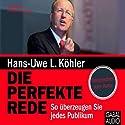 Die perfekte Rede: So überzeugen Sie jedes Publikum Hörbuch von Hans-Uwe L. Köhler Gesprochen von: Hans-Uwe L. Köhler, Stefanie Mau