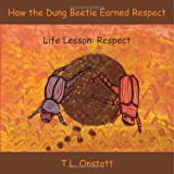 How the Dung Beetle Earned Respect, T. L. Onstott, 1604941944