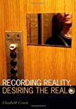 Recording Reality, Desiring the Real, Elizabeth Cowie, 0816645485