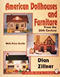 American Dollhouses and Furniture of the Twentieth Century, Dian Zillner, 0887407684