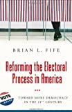 Reforming the Electoral Process in America, Brian L. Fife, 0313372276