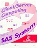 Client/Server Computing with the SAS System, Tips and Techniques 9781555442187