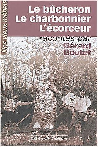 Téléchargement Nos vieux métiers, tome 4 : Le Bûcheron - Le Charbonnier - L'Écorceur pdf, epub