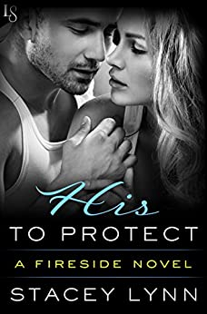 His to Protect: A Fireside Novel by [Lynn, Stacey]
