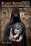 Planet Rothschild (Volume 2): The Forbidden History of the New World Order (WW2 - 2015)