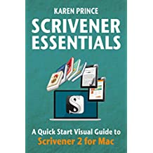 SCRIVENER ESSENTIALS: Scrivener 2 for Mac (Scrivener Quick Start Visual Guides)