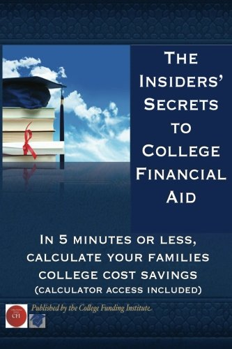The Insiders? Secrets to College Financial Aid: The Five-Minute Savings Solution