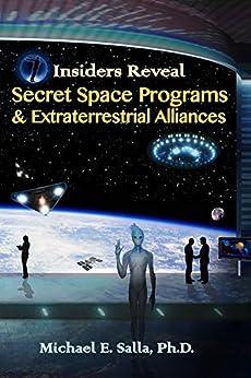 Insiders Reveal Secret Space Programs & Extraterrestrial Alliances by [Salla, Michael]