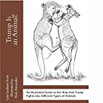 Trump Is an Animal!: An Illustrated Guide and Coloring Book to the Way That Trump Fights Like Different Types of Animals | Gini Graham Scott,Nick Alexander
