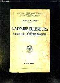 L'affaire Eulenburg et les origines de la Guerre mondiale. par Maurice Baumont