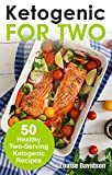 Ketogenic Recipes for Two: 50 Healthy Two-Serving Ketogenic Recipes (Cooking for Two Book 3)