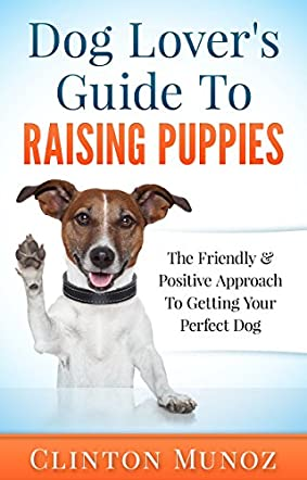 Dog Lover's Guide To Raising Puppies