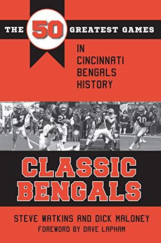 (Classic Bengals: The 50 Greatest Games in Cincinnati Bengals History (Classic Sports))