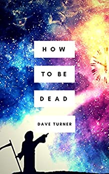 How To Be Dead (The 'How To Be Dead' Comedy Horror Series Book 1) by [Turner, Dave]