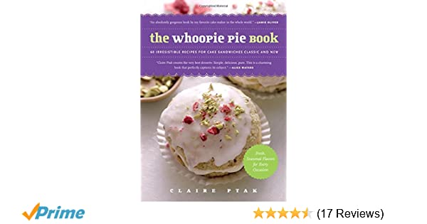 The Whoopie Pie Book: 60 Irresistible Recipes for Cake Sandwiches