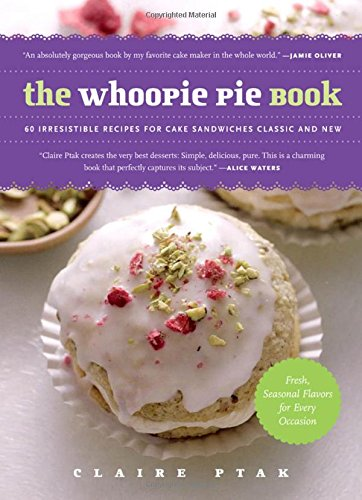 (The Whoopie Pie Book: 60 Irresistible Recipes for Cake Sandwiches Classic and New)