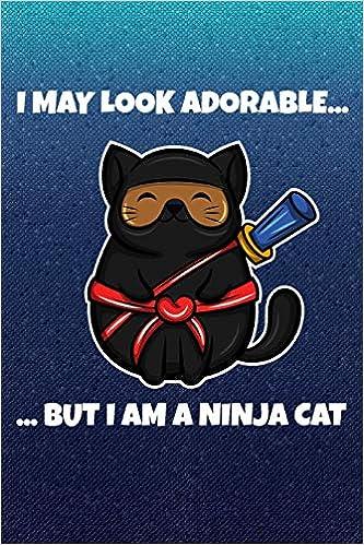 I may look adorable but I am a ninja cat: Notebook I Bullet ...