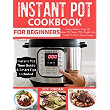 INSTANT POT Cookbook For Beginners: Easy and Delicious Recipes For Instant Pot Newbies With Complete How To Guide To Electric Pressure Cooking (How To Instant Pot)(UPDATED!!)