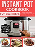 INSTANT POT Cookbook For Beginners: Easy and Delicious Recipes For Instant Pot Newbies With Complete How To Guide To Electric Pressure Cooking (How To Instant Pot)