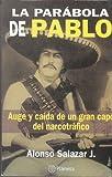 La Parabola de Pablo: Auge y caida de un gran capo del narcotrafico (Spanish Edition)