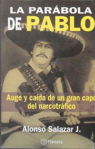 La Parabola de Pablo: Auge y caida de un gran capo del narcotrafico (Spanish Edition) by Planeta Columbiana